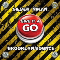 Silver Nikan & Brooklyn Bounce Give It A Go