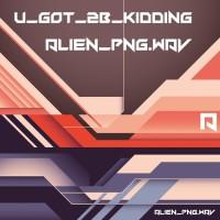 Alien_png.wav U_Got_2b_Kidin