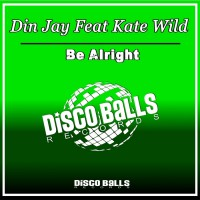 Din Jay Feat Kate Wild Be Alright