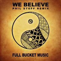 Full Bucket Music We Believe (Phil Steff Remix)