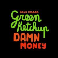 Green Ketchup Damn Money