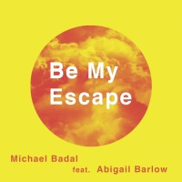 Michael Badal Feat Abigail Barlow Be My Escape