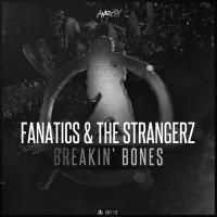 Fanatics & The Strangerz Breakin\' Bones