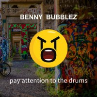 Benny Bubblez Pay Attention To The Drums