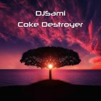 Djsami Coke Destroyer