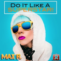 Max R Do It Like A Superstar!