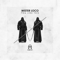 Mister Loco You Like This