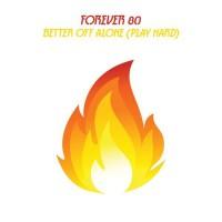 Forever 80 Better Off Alone