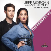 Jeff Morgan Feat Selin Louise I Care For You: The Remixes V2