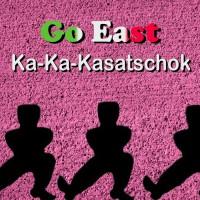 Go East Ka-Ka-Kasatschok