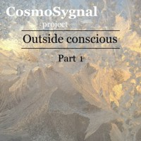Cosmosygnal Project Outside Conscious