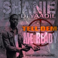 Shanie Di Yaadie Tell Dem Me Ready