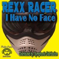 Rexx Racer I Have No Face