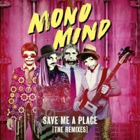 Mono Mind Save Me A Place The Remixes