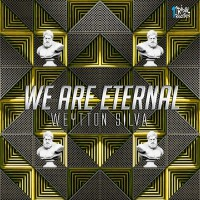 Weytton Silva We Are Eternal