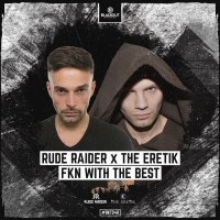 Rude Raider X The Eretik FKN With The Best