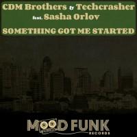 Cdm Brothers, Techcrasher, Sasha Orlov Something Got Me Started