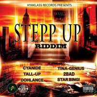 2bad, Cyanide, Dohlance, Star Bingi, Tall-up, Tina-genius Stepp Up Riddim