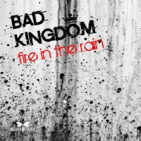 Bad Kingdom Fire In The Rain