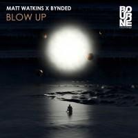 Matt Watkins & Bynded Blow Up