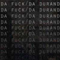 Da Fuck Da Durand
