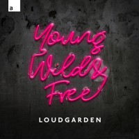 Loudgarden Young, Wild & Free