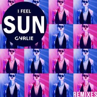 Gyrlie I Feel Sun (remixes)