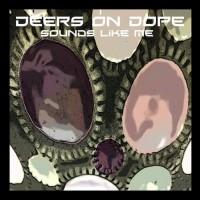 Deers On Dope Sounds Like Me