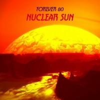 Forever 80 Nuclear Sun