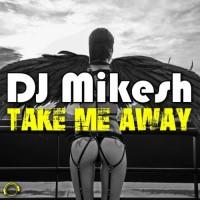Dj Mikesh Take Me Away
