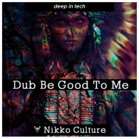 Nikko Culture Dub Be Good To Me