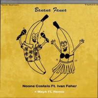 Noone Costelo, Ivan Feher, Mayk Fl Banana Fanna