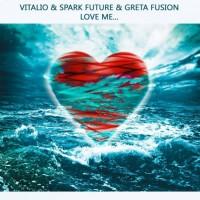 Vitalio, Spark Future & Greta Fusion Love Me