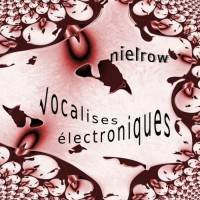 Nielrow Vocalises Electroniques