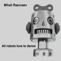 Mihail Razuvaev All Robots Love To Dance