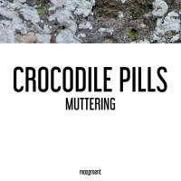 Crocodile Pills Muttering