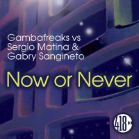 Gambafreaks, Sergio Matina, Gabry Sangineto Now Or Never