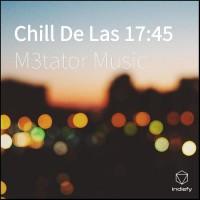 M3tator Music Chill De Las 17:45