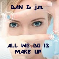 Dan & Jm ALL WE DO IS MAKE UP