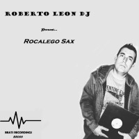 Roberto Leon Dj Rocalego Sax