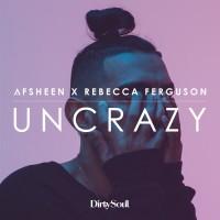 Afsheen, Rebecca Ferguson Uncrazy