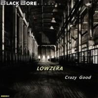 Lowzera Crazy Good