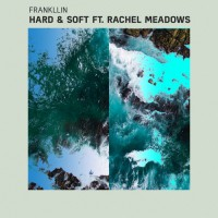 Frankllin Feat Rachel Meadows Feat. Rachel Meadows Hard & Soft