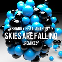 Bsharry Feat Anthony C Skies Are Falling Remixes