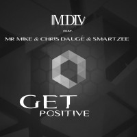 Mdlv Feat Mr Mike, Chris Dauge, Smartzee Get Positive