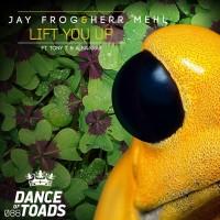 Jay Frog & Herr Mehl ft. Tony T & Alba Kras Lift You Up