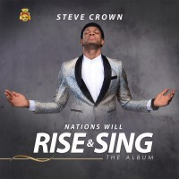 Steve Crown Nations Will Rise & Sing