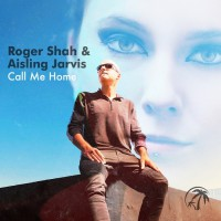 Roger Shah, Aisling Jarvis Call Me Home