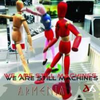 Armenia We Are Still Machines