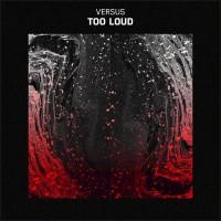 Versus Too Loud